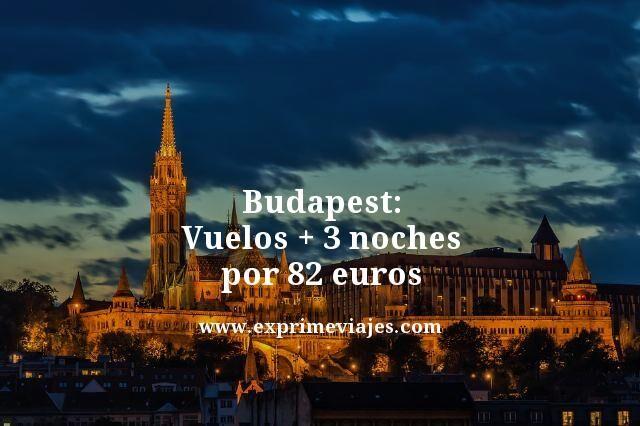 BUDAPEST: VUELOS + 3 NOCHES POR 82EUROS