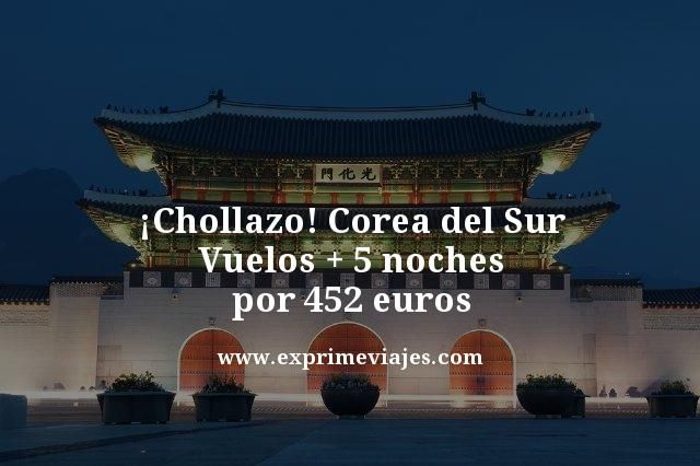 ¡CHOLLAZO! COREA DEL SUR: VUELOS + 5 NOCHES POR 452EUROS