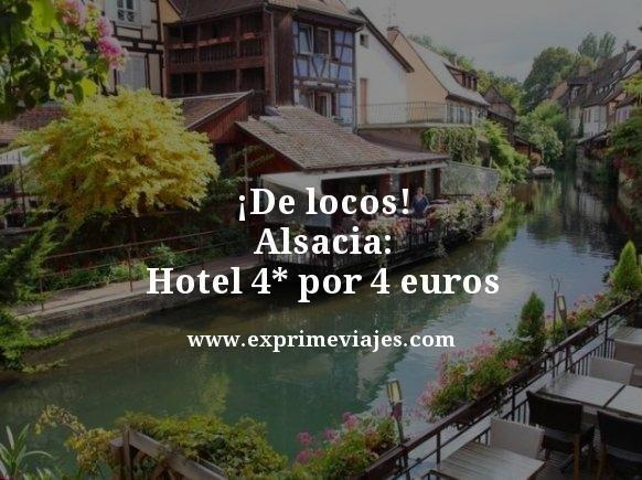 ¡DE LOCOS! ALSACIA: HOTEL 4* POR 4EUROS