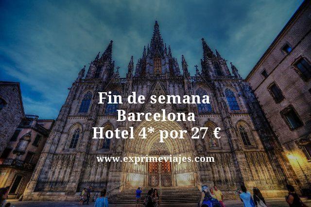 fin de semana Barcelona hotel 4 estrellas por 27 euros