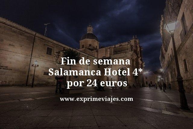 FIN DE SEMANA SALAMANCA: HOTEL 4* POR 24EUROS