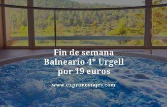 fin de semana balneario 4 estrellas urgell por 19 euros