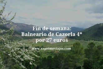 fin de semana balneario de Cazorla 4 estrellas por 27 euros