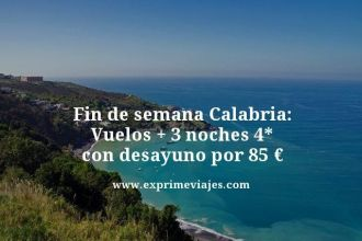 fin de semana Calabria vuelos mas 3 noches 4 estrellas con desayuno por 85 euros