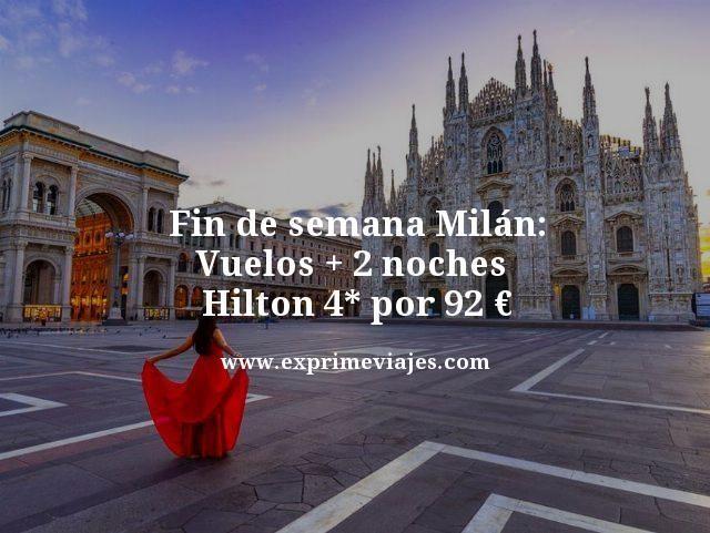 fin de semana milan vuelos mas 2 noches hilton 4 estrellas por 92 euros