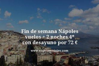 fin de semana Nápoles vuelos mas 2 noches 4 estrellas con desayuno por 72 euros