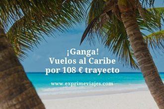 Ganga-Vuelos-al-Caribe-por-108-euros-trayecto