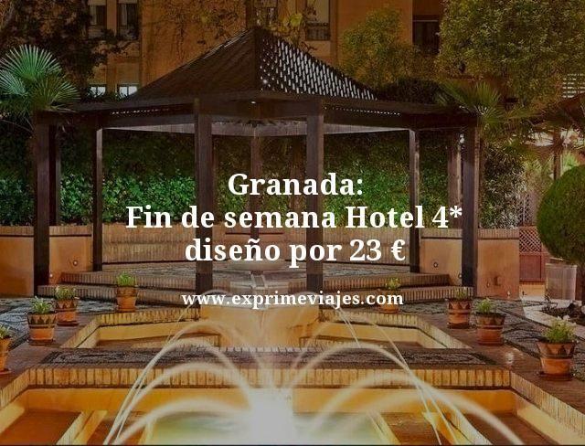 granada fin de semana hotel 4 estrellas diseño por 23 euros