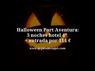 halloween port aventura 3 noches hotel 4 estrellas mas entrada por 114 euros