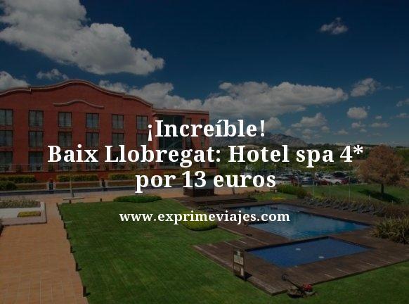 increíble baix llobregat hotel spa 4 estrellas por 13 euros