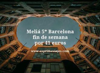 Melia 5 estrellas barcelona fin de semana por 41 euros