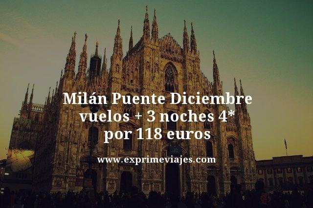 milan puente diciembre vuelos mas 3 noches 4 estrellas por 118 euros