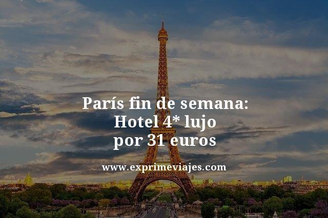 PARÍS FIN DE SEMANA: HOTEL 4* LUJO POR 31EUROS