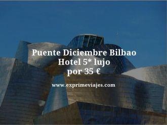 puente diciembre Bilbao hotel 5 estrellas lujo por 35 euros