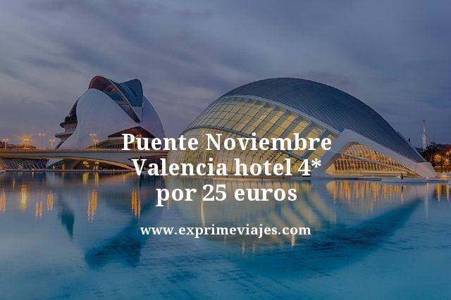 puente noviembre valencia hotel 4 estrellas por 25 euros