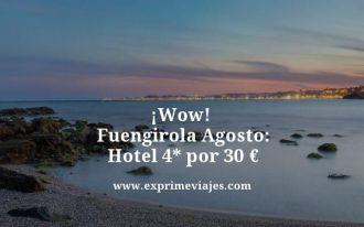 wow fuengirola agosto hotel 4 estrellas por 30 euros