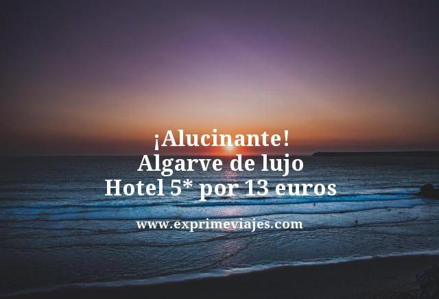 alucinante Algarve de lujo hotel 5 estrellas por 13 euros