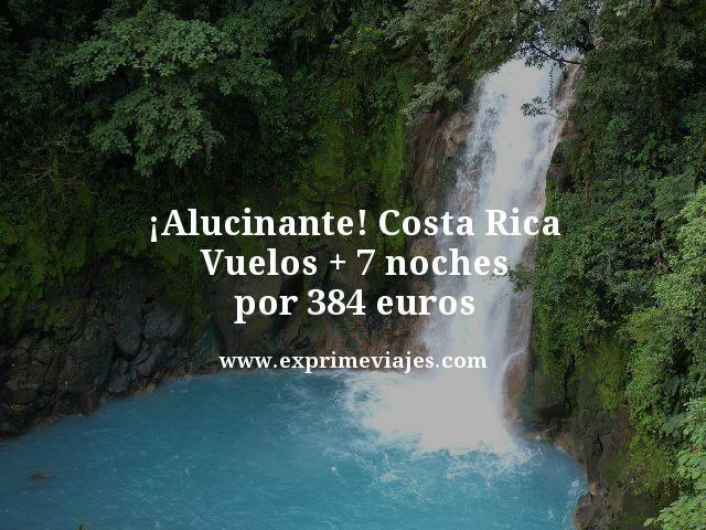 ¡ALUCINANTE! COSTA RICA: VUELOS + 7 NOCHES POR 384EUROS