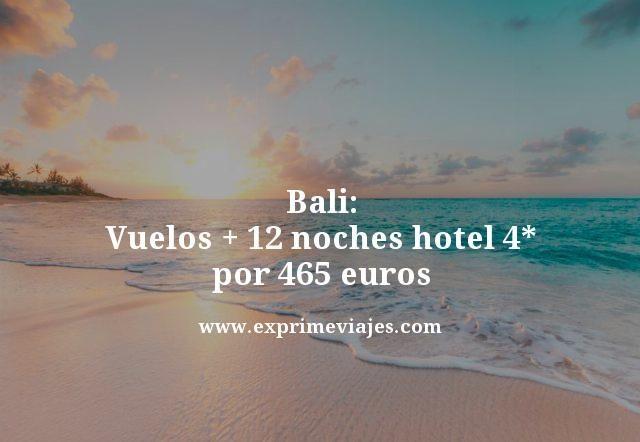 ¡OFERTÓN! BALI: VUELOS + 12 NOCHES HOTEL 4* POR 465EUROS