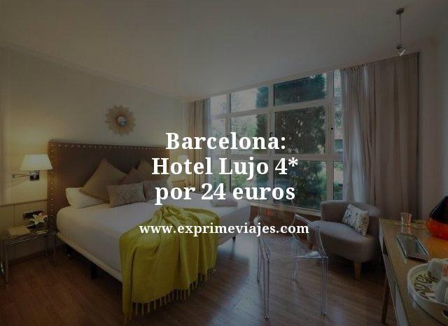 barcelona hotel lujo 4 estrellas por 24 euros