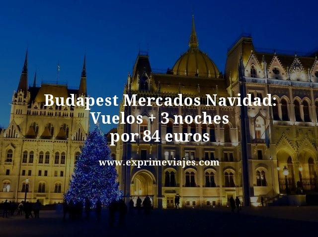 budapest mercados navidad vuelos mas 3 noches por 84 euros