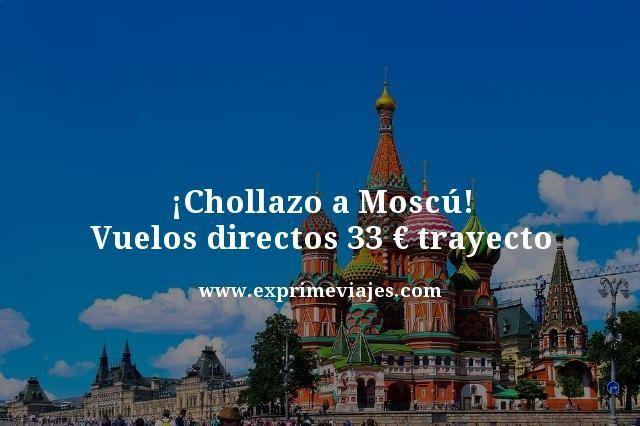 ¡CHOLLAZO! VUELOS DIRECTOS A MOSCÚ POR 33EUROS TRAYECTO