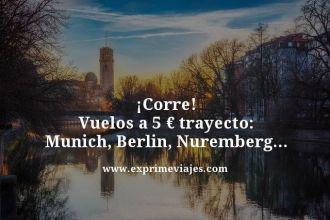 corre Vuelos a 5 euros trayecto Munich, Berlin, Nuremberg...