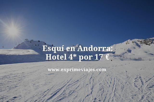 esquí en Andorra hotel 4 estrellas por 17 euros