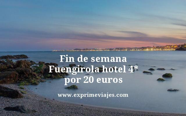 fin de semana fuengirola hotel 4 estrellas por 20 euros