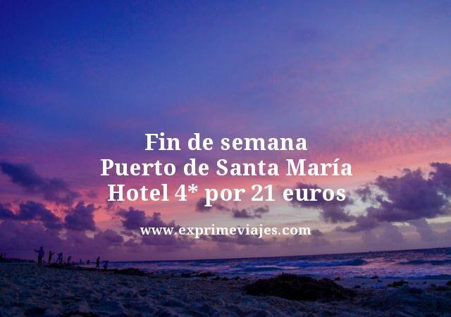 FIN DE SEMANA PUERTO DE SANTA MARÍA: HOTEL 4* POR 21EUROS