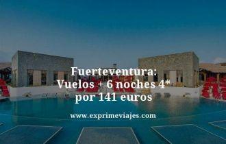 Fuerteventura vuelos mas 6 noches 4 estrellas por 141 euros