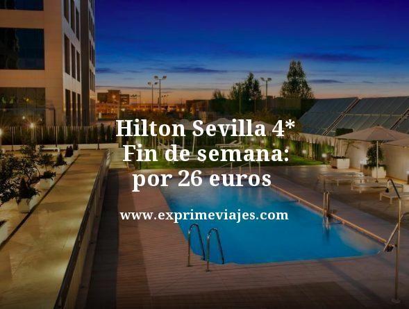 hilton sevilla 4 estrellas fin de semana por 26 euros