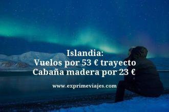 Islandia-Vuelos-por-53-euros-trayecto-Cabaña-madera-por-23-euros