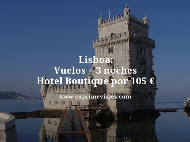 lisboa vuelos mas 3 noches hotel boutique por 105 euros