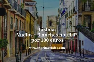 lisboa vuelos mas 3 noches hotel 4 estrellas por 100 euros