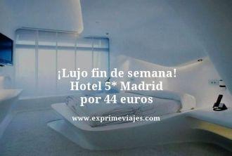 lujo fin de semana hotel 5 estrellas madrid por 44 euros