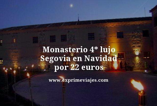 monasterio 4 estrellas lujo segovia en navidad por 22 euros