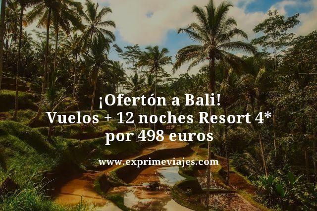 ¡OFERTÓN! BALI: VUELOS + 12 NOCHES RESORT 4* POR 498EUROS