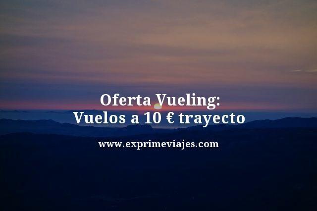 Oferta-Vueling-Vuelos-a-10-euros-trayecto