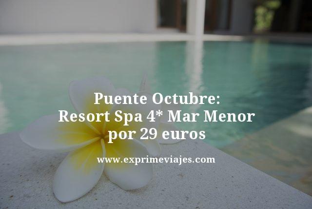 puente octubre resort spa 4 estrellas mar menor por 29 euros
