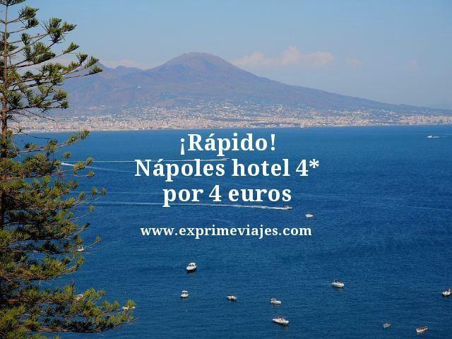rapido napoles hotel 4 estrellas por 4 euros
