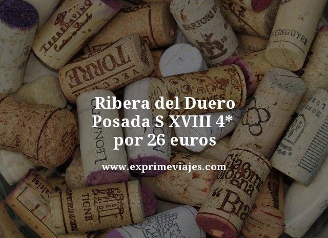 RIBERA DEL DUERO: POSADA S XVIII 4* POR 26EUROS