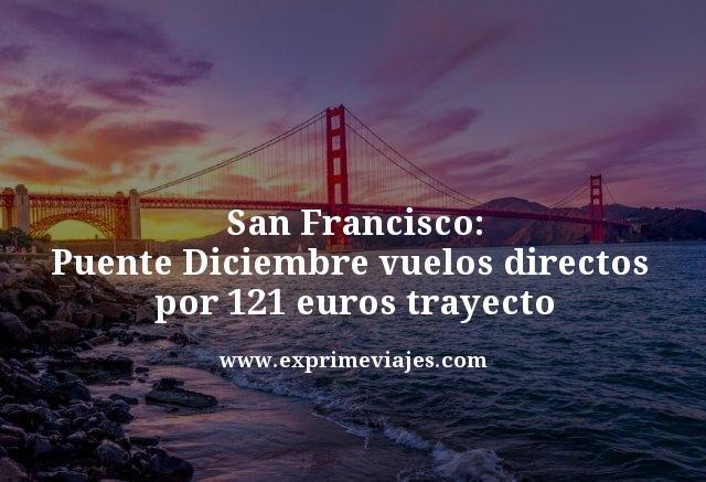 San Francisco puente diciembre vuelos directos por 121 euros trayecto