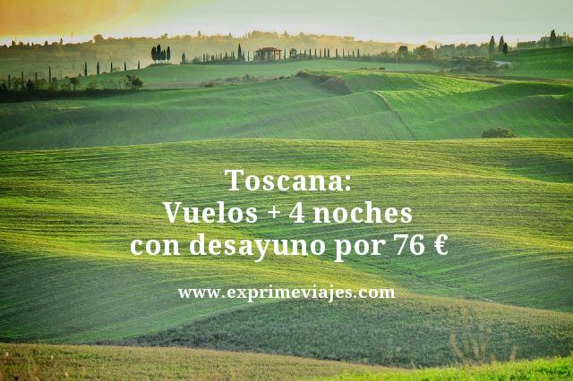 TOSCANA: VUELOS + 4 NOCHES CON DESAYUNO POR 76EUROS