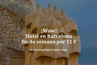 wow hotel en barcelona fin de semana por 11 euros
