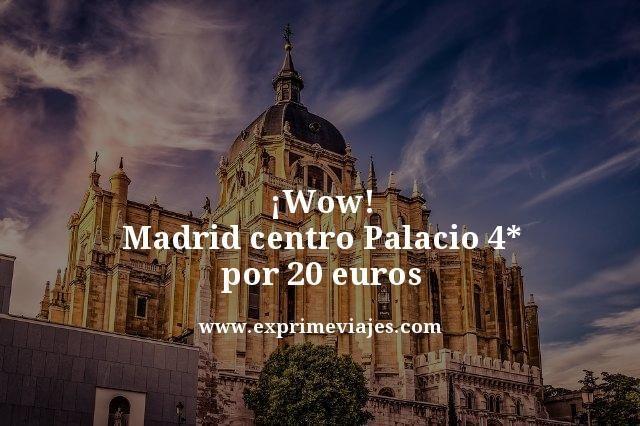 wow madrid centro palacio 4 estrellas por 20 euros