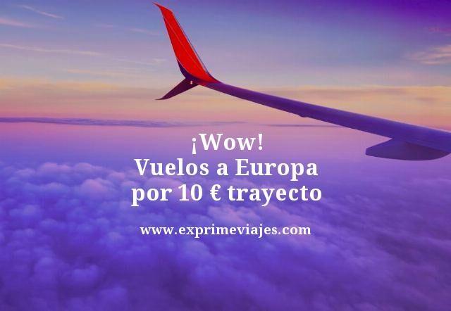 wow vuelos a Europa por 10 euros trayecto