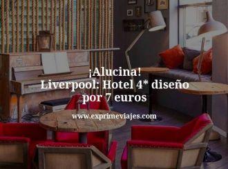 alucina liverpool hotel 4 estrellas diseño por 7 euros