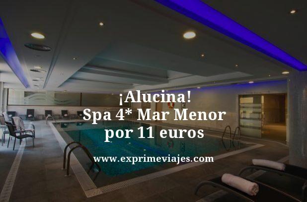alucina spa 4 estrellas mar menor por 11 euros