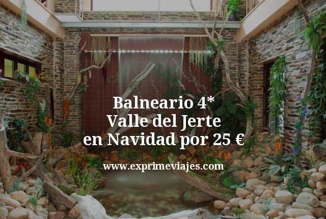 balneario 4 estrellas valle del jerte en navidad por 25 euros
